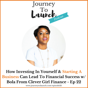 Episode 22- How Investing In Yourself & Starting A Business Can Lead To Financial Success w/ Bola From Clever Girl Finance