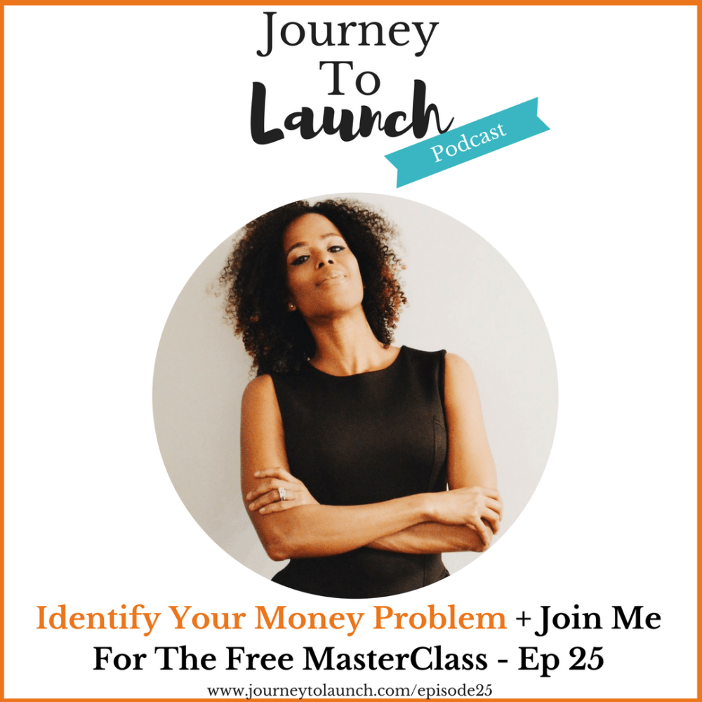 Episode 25- Identify Your Money Problem & Join Me For The Free MasterClass
