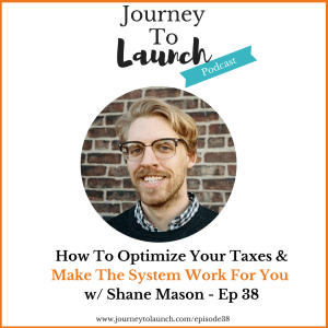 Episode 38- How To Optimize Your Taxes & Make The System Work For You W/ Shane Mason