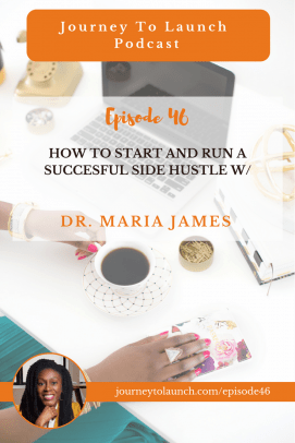 How To Start and Run A Succesful Side Hustle w/ Dr. Maria James