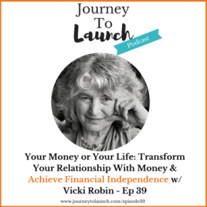 Episode 39- Your Money or Your Life: Transform Your Relationship With Money & Achieve Financial Independence W/ Vicki Robin