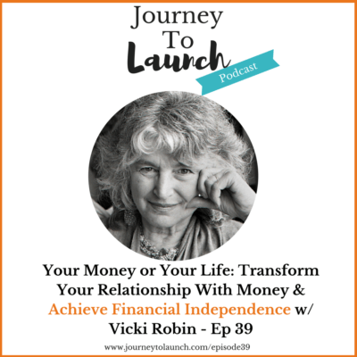 Transform Your Relationship With Money & Achieve Financial Independence w/ Vicki Robin