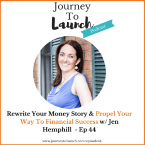 Episode 44-Rewrite Your Money Story & Propel Your Way To Financial Success w/ Jen Hemphill