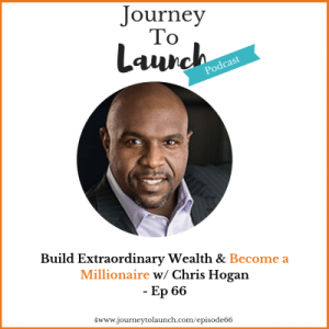 Episode 66- Build Extraordinary Wealth & Become a Millionaire w/ Chris Hogan