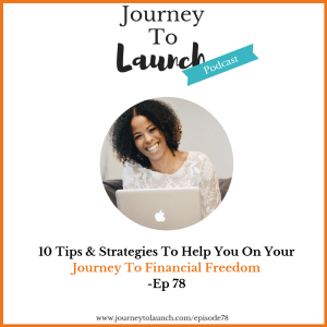 Episode 78 – 10 Tips & Strategies To Help You On Your Journey To Financial Freedom