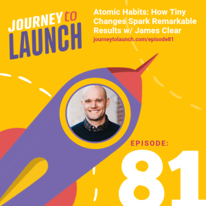 Episode 81 – Atomic Habits: How Tiny Changes Spark Remarkable Results w/ James Clear