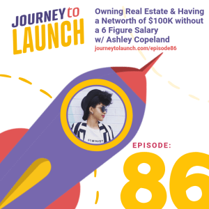 Episode 86 – Journeyer Profile: Owning Real Estate & Having a Networth of $100K without a 6 Figure Salary w/ Ashley Copeland