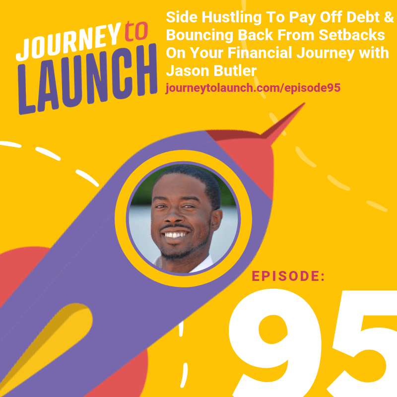 Episode 95-Side Hustling To Pay Off Debt & Bouncing Back From Setbacks On Your Financial Journey with Jason Butler