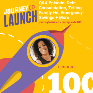 Episode 100- Q&A Episode: Debt Consolidation, Telling Family No, Emergency Savings + More