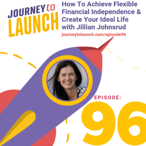 Episode 96- How To Achieve Flexible Financial Independence & Create Your Ideal Life with Jillian Johnsrud