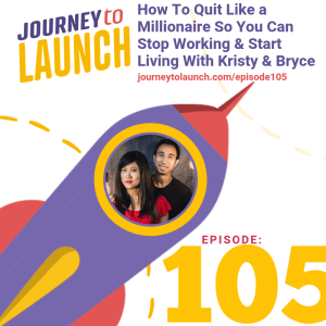 Episode 105- How To Quit Like a Millionaire So You Can Stop Working & Start Living With Kristy & Bryce