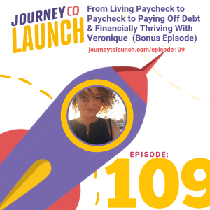Episode 109- From Living Paycheck to Paycheck to Paying Off Debt & Financially Thriving With Veronique (Bonus Episode)