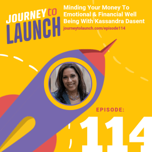 Episode 114- Minding Your Money To Emotional & Financial Well Being With Kassandra Dasent