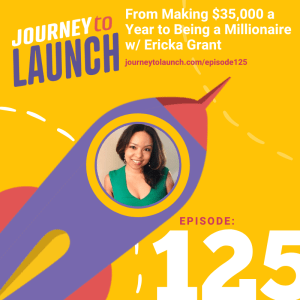 Episode 125- From Making $35,000 A Year To Being A Millionaire with Ericka Grant