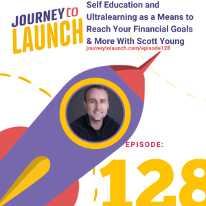 Episode 128- Self Education and Ultralearning as a Means to Reach Your Financial Goals & More with Scott Young