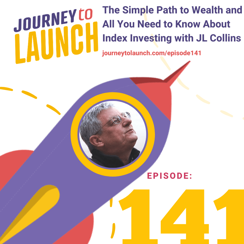 Episode 141- The Simple Path to Wealth and All You Need to Know About Index Investing with JL Collins