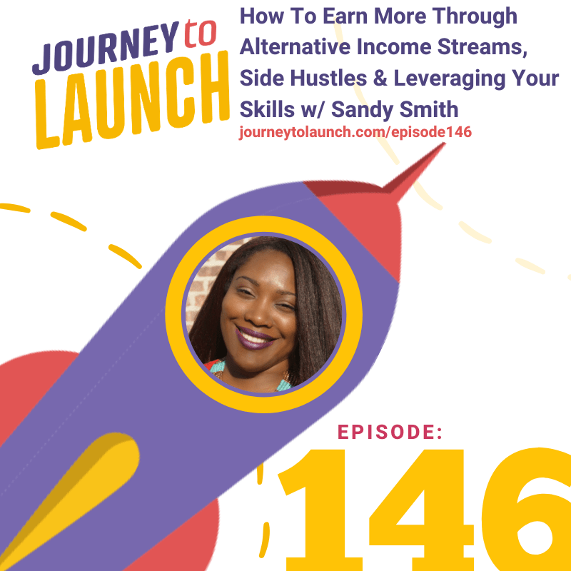 Episode 146- How To Earn More Through Alternative Income Streams, Side Hustles & Leveraging Your Skills w/ Sandy Smith