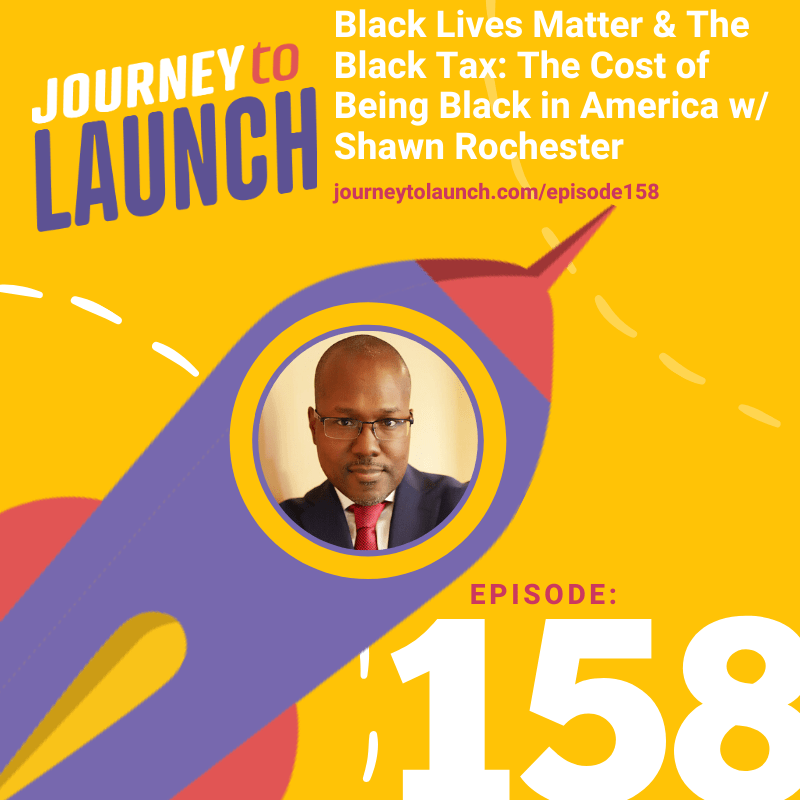 Episode 158- Black Lives Matter & The Black Tax: The Cost of Being Black in America w/ Shawn Rochester
