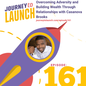 Episode 161- Overcoming Adversity and Building Wealth Through Relationships with Casanova Brooks