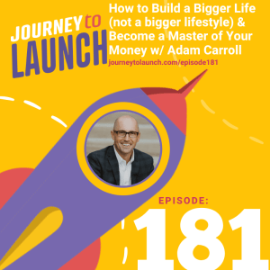 How to Build a Bigger Life (not a bigger lifestyle) & Become a Master of Your Money w/ Adam Carroll