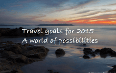 Travel goals for 2015, a world of possibilities