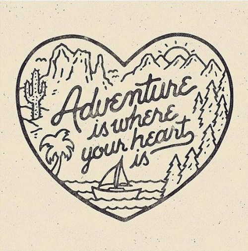 Adventure Is Where Your Heart If