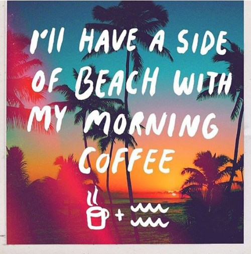 I'll have A Side Of Beach With My Morning Coffee