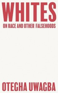 Picture of plain book front cover with the words 'Whites, on race and other falsehoods, Otegha Uwagba, in red on white background