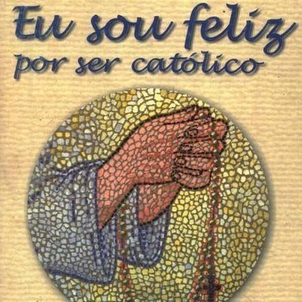Melhores fan pages católicas - Sou feliz por ser Católico