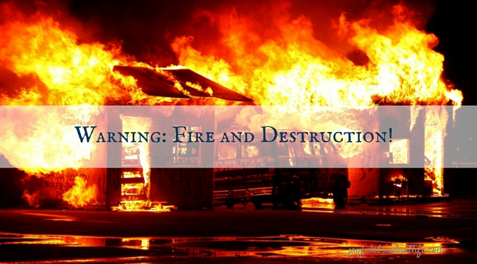 Warning: Fire and Destruction coming quickly!