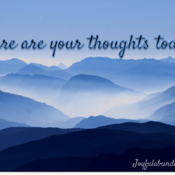 Where Are Your Thoughts Today?