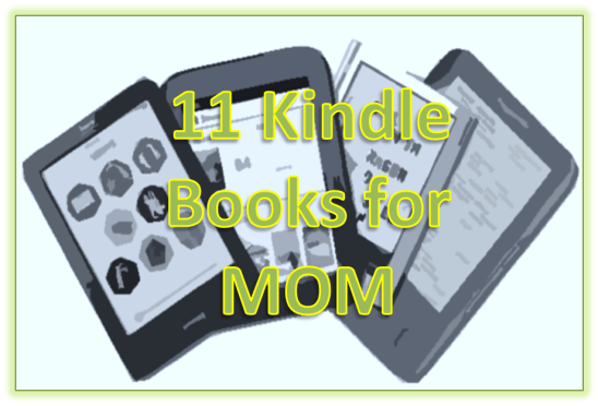 Kindle Books, ebooks, for Mom, Mother's Day, Any Day