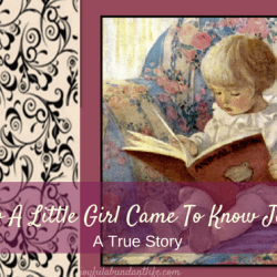 How a Little Girl Came To Know Jesus - Great way to give the gsospel-Write our your personal testimony in story form