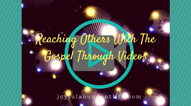 Sharing the Gospel Through Videos