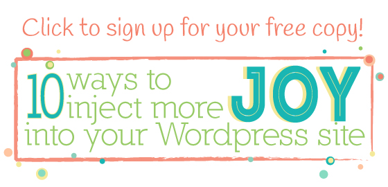 10 Ways To Inject More Joy Into Your WordPress Site – Get Your Free Copy!