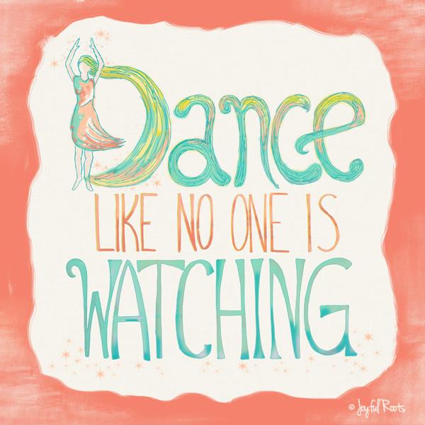 Dance Like No One Is Watching Print