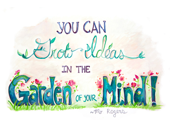 Grow Ideas In The Garden Of Your Mind