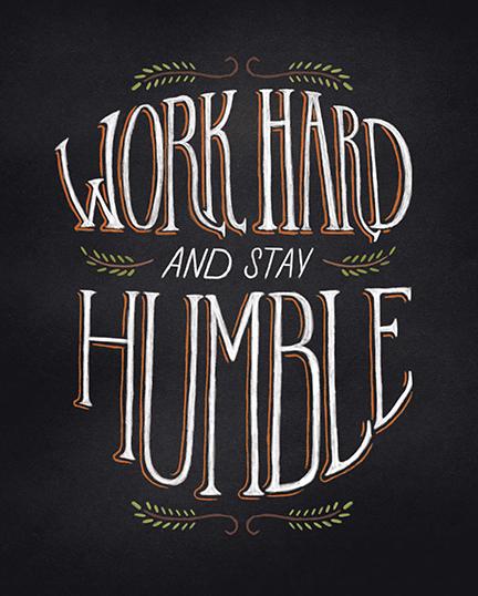 Work Hard, Stay Humble by Shauna Lynn Panczyszyn