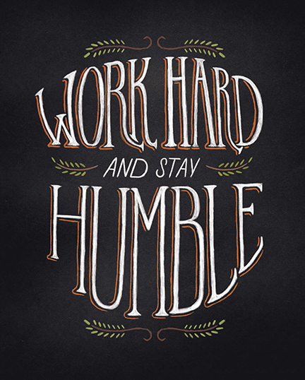 Work Hard, Stay Humble by Shauna Lynn Panczyszyn