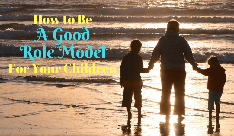 How to Be a Good Role Model For Your Children