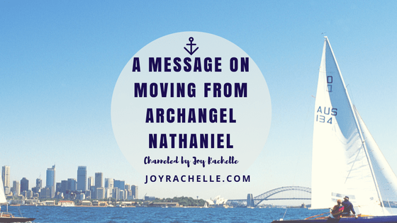 A message on Moving from Archangel Nathaniel