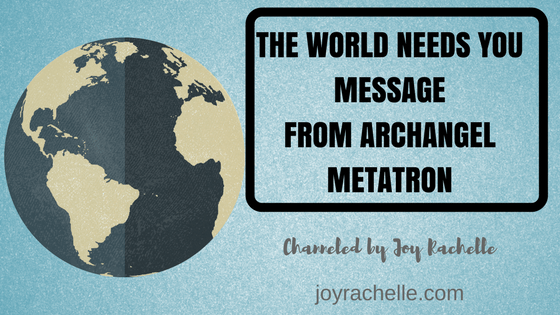 The World Needs You Message from Archangel Metatron