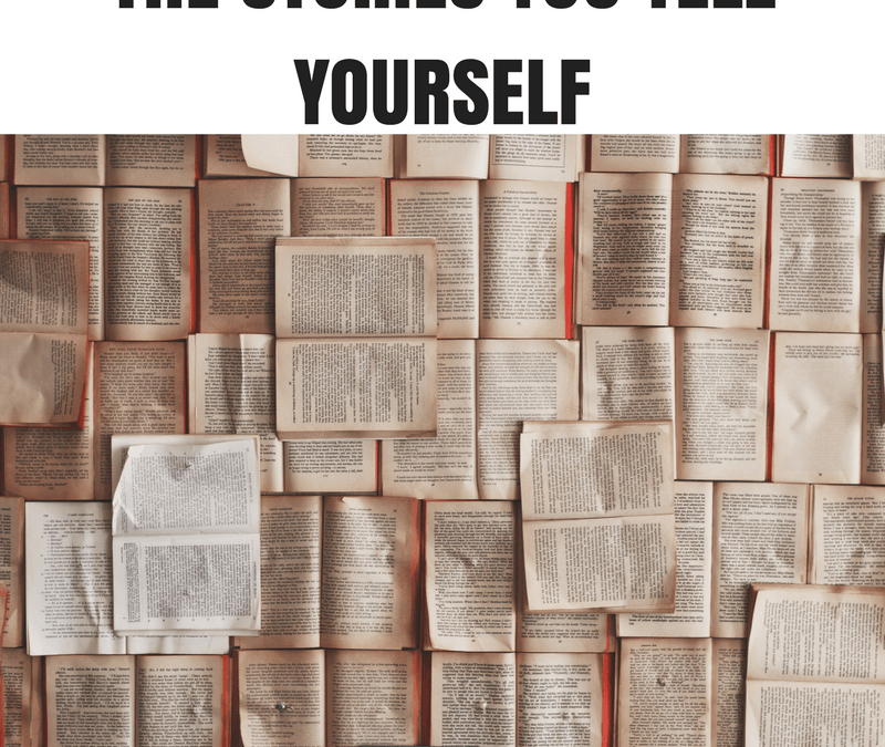The Stories you tell yourself