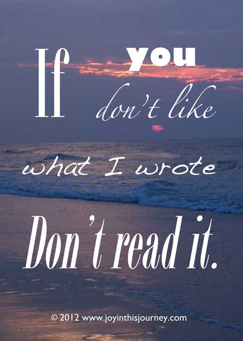 If you don't like what I write, don't read it.