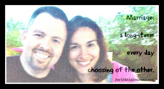 Marriage: a long-term every day choosing of the other.