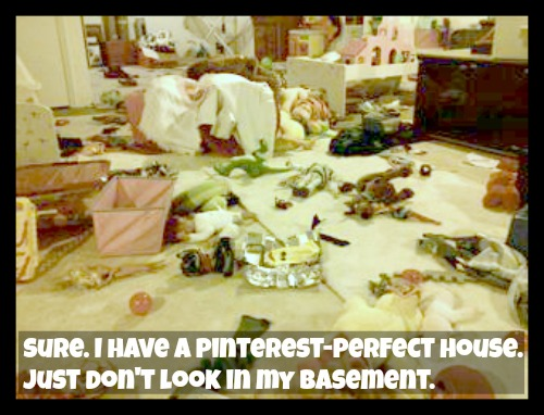 I have a pinterest-perfect house. Just don't look in my basement.