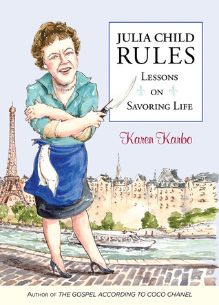 Julia Child Rules by Karen Karbo