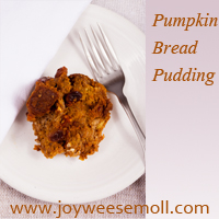 Photo of Pumpkin Bread Pudding with web address: www.joyweesemoll.com