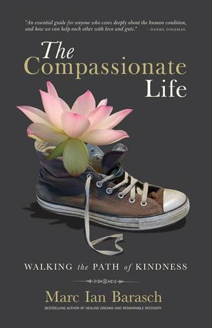 The Compassionate Life by Marc Ian Barasch