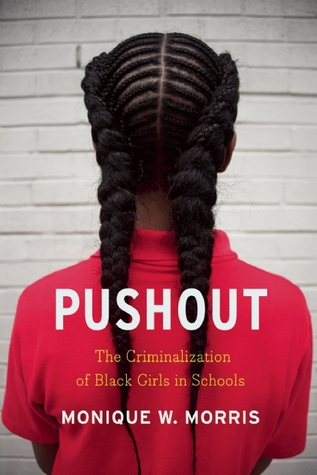 Pushout: The Criminalization of Black Girls by Monique W. Morris